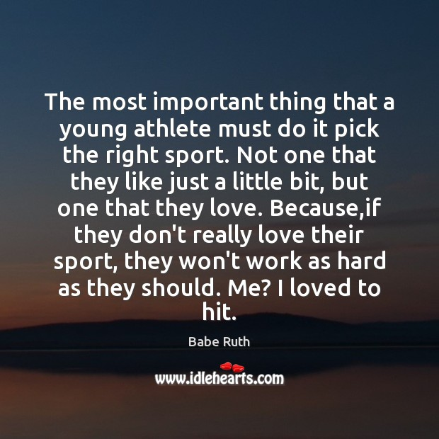 The most important thing that a young athlete must do it pick Babe Ruth Picture Quote