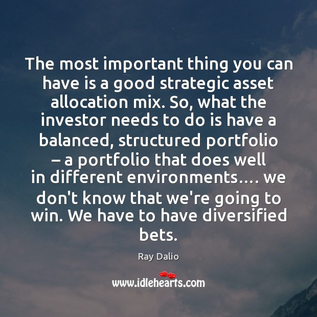 The most important thing you can have is a good strategic asset Ray Dalio Picture Quote