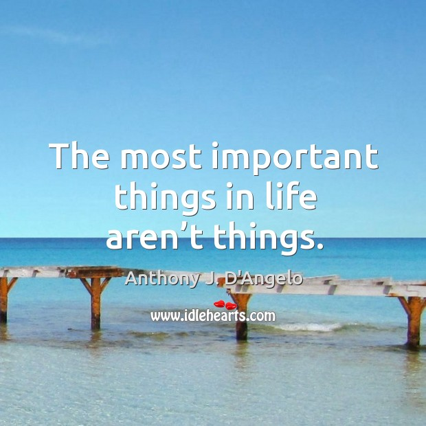 The most important things in life aren't things. Image