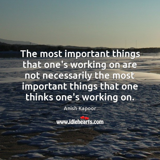 Image, The most important things that one's working on are not necessarily the