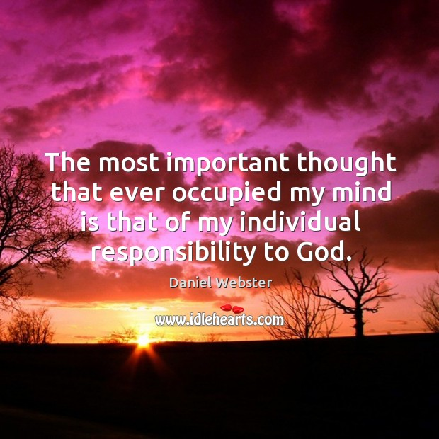 The most important thought that ever occupied my mind is that of my individual responsibility to God. Image