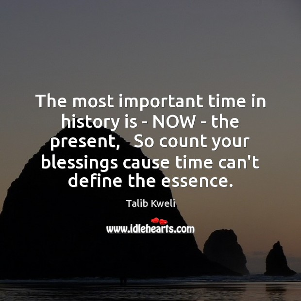 The most important time in history is – NOW – the present, Image