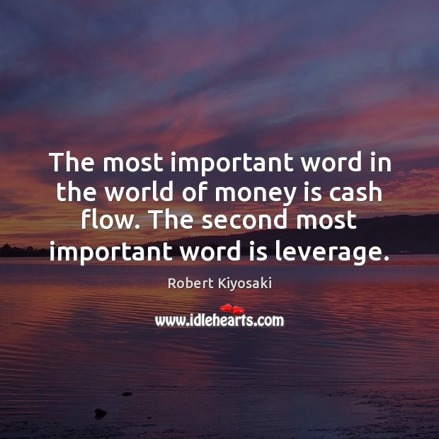 The most important word in the world of money is cash flow. Robert Kiyosaki Picture Quote