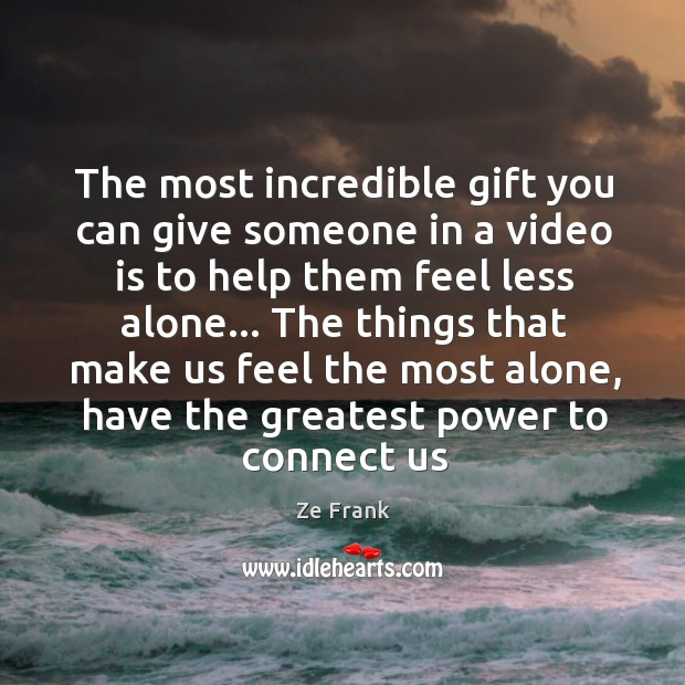The most incredible gift you can give someone in a video is Image