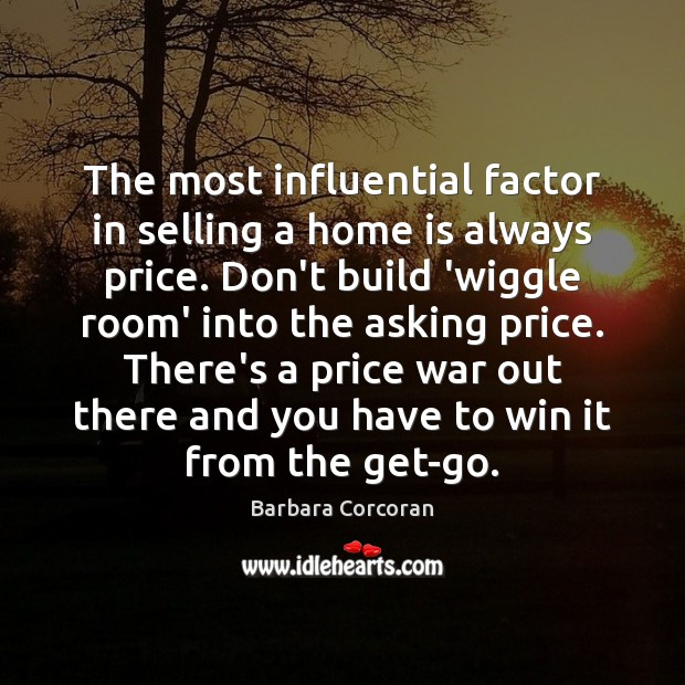 The most influential factor in selling a home is always price. Don't Image