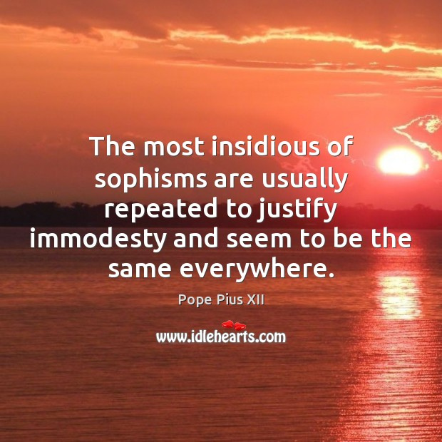 The most insidious of sophisms are usually repeated to justify immodesty and Image