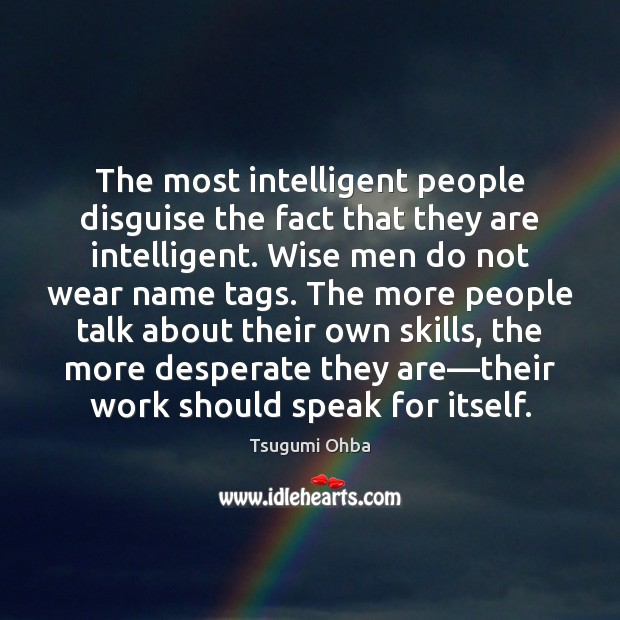 The most intelligent people disguise the fact that they are intelligent. Wise Tsugumi Ohba Picture Quote