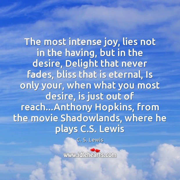 Image, The most intense joy, lies not in the having, but in the
