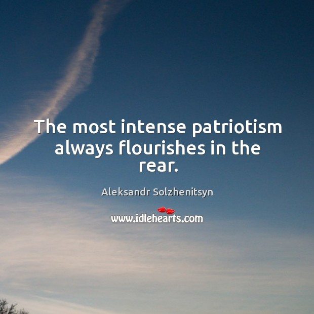 Image, The most intense patriotism always flourishes in the rear.