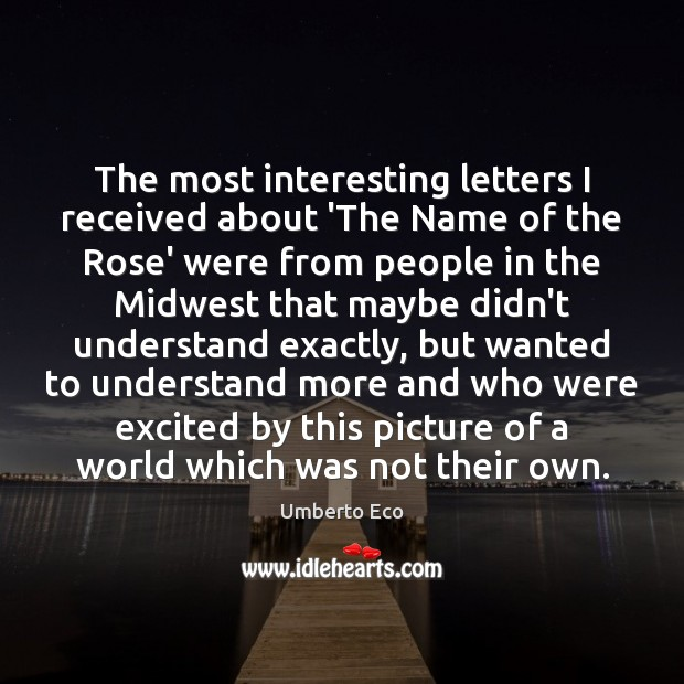 The most interesting letters I received about 'The Name of the Rose' Umberto Eco Picture Quote