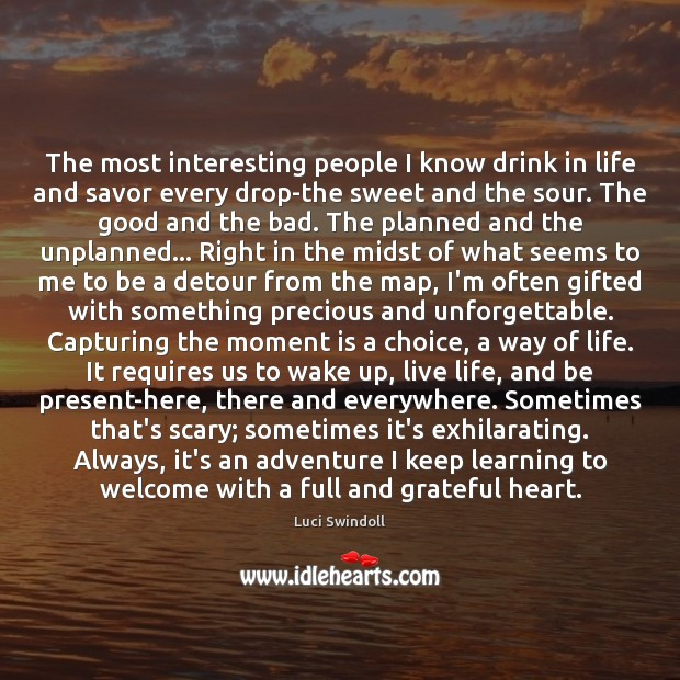 The most interesting people I know drink in life and savor every Image
