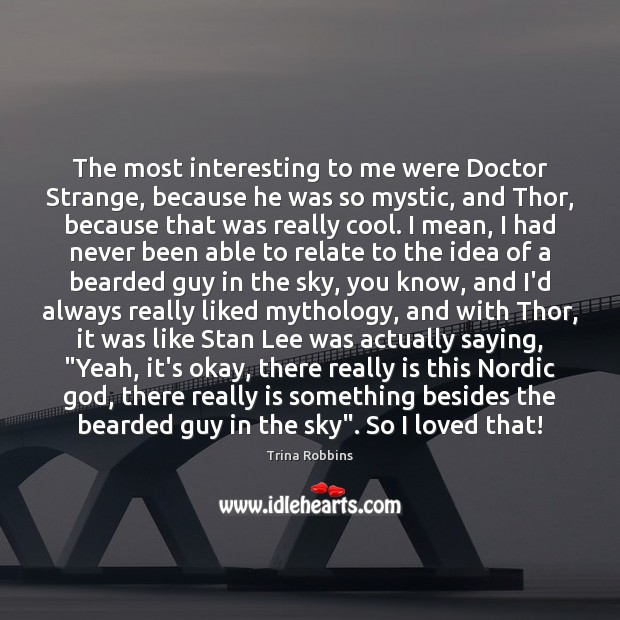 The most interesting to me were Doctor Strange, because he was so Image