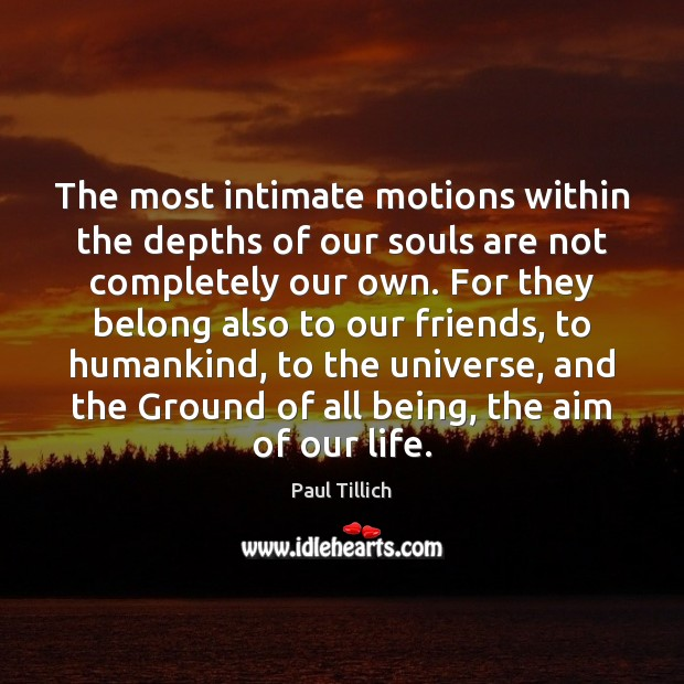 The most intimate motions within the depths of our souls are not Paul Tillich Picture Quote
