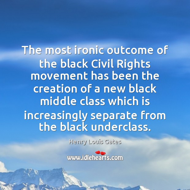 The most ironic outcome of the black Civil Rights movement has been Henry Louis Gates Picture Quote