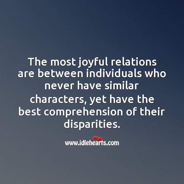 The most joyful relations are between individuals who never have similar characters. Relationship Quotes Image