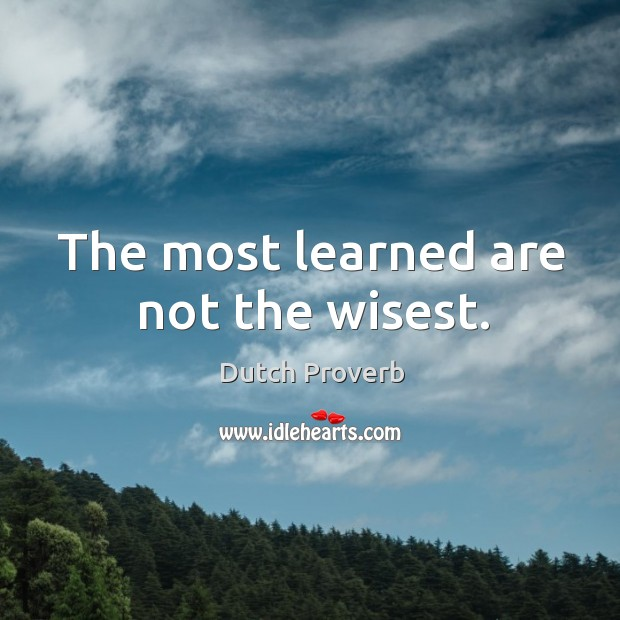Image, The most learned are not the wisest.