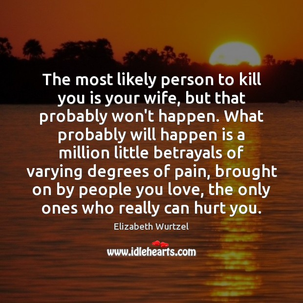 The most likely person to kill you is your wife, but that Image