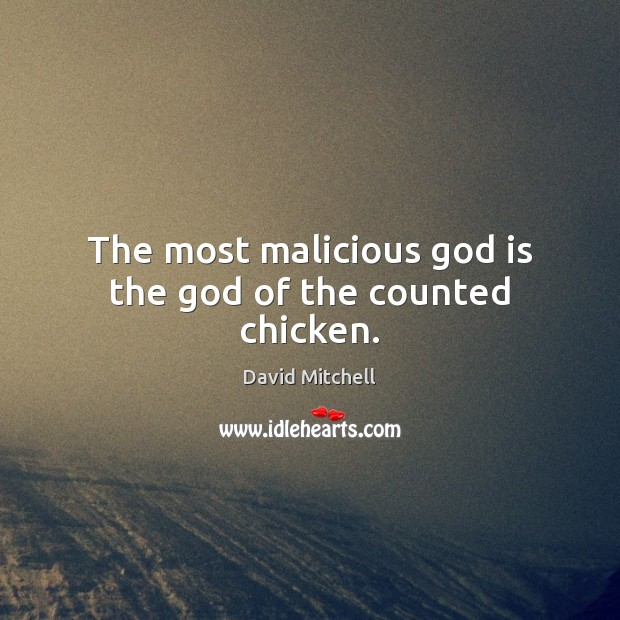 The most malicious God is the God of the counted chicken. David Mitchell Picture Quote
