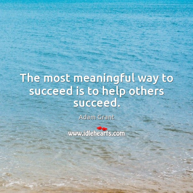Image, The most meaningful way to succeed is to help others succeed.