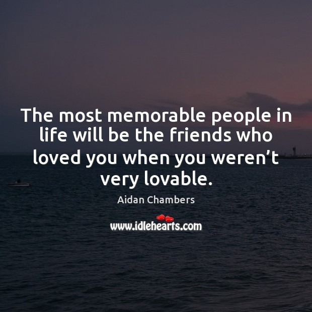 Image, The most memorable people in life will be the friends who loved