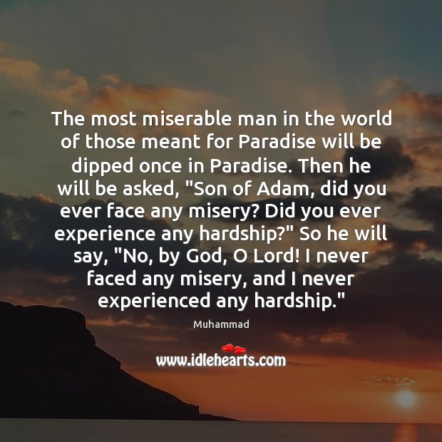 The most miserable man in the world of those meant for Paradise Muhammad Picture Quote