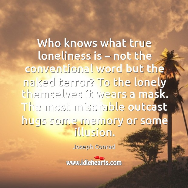 The most miserable outcast hugs some memory or some illusion. Image