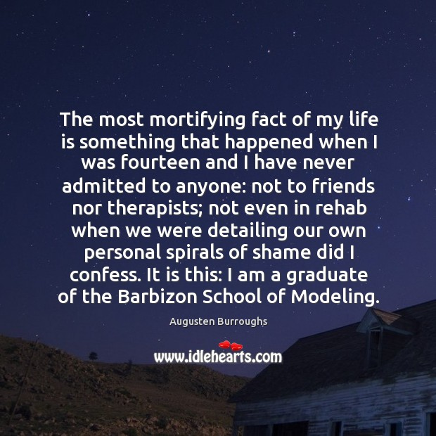 The most mortifying fact of my life is something that happened when Augusten Burroughs Picture Quote