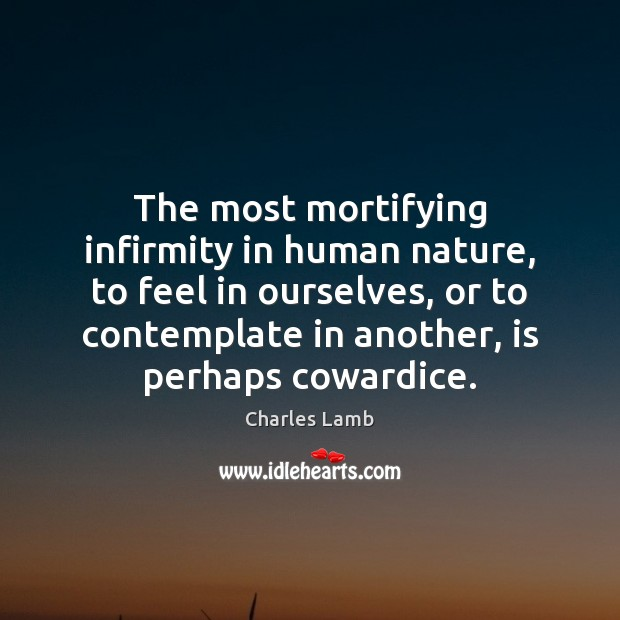 The most mortifying infirmity in human nature, to feel in ourselves, or Image