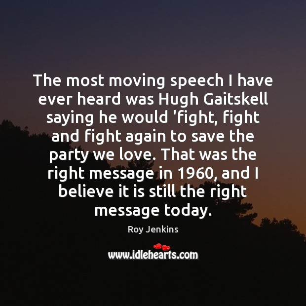 The most moving speech I have ever heard was Hugh Gaitskell saying Image