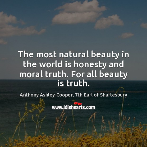 Image, The most natural beauty in the world is honesty and moral truth. For all beauty is truth.