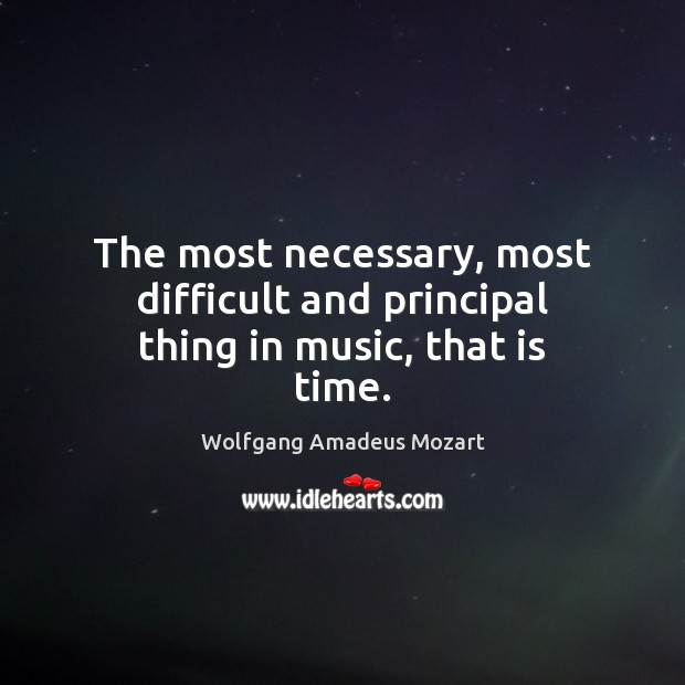 The most necessary, most difficult and principal thing in music, that is time. Music Quotes Image