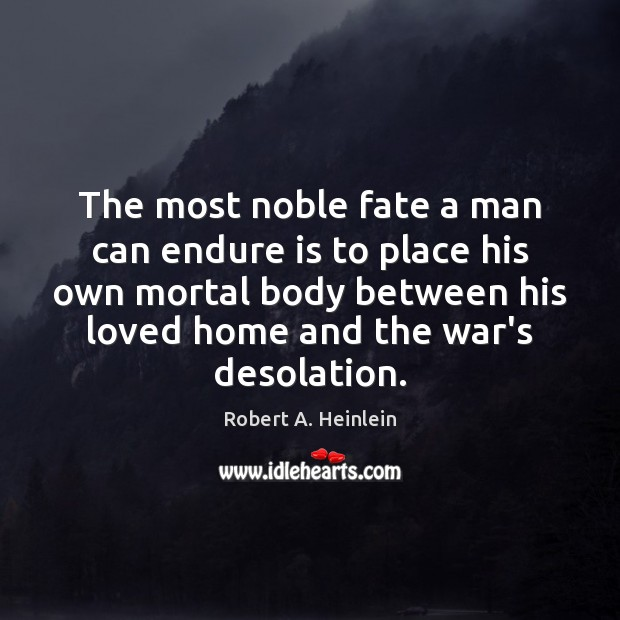 The most noble fate a man can endure is to place his Image