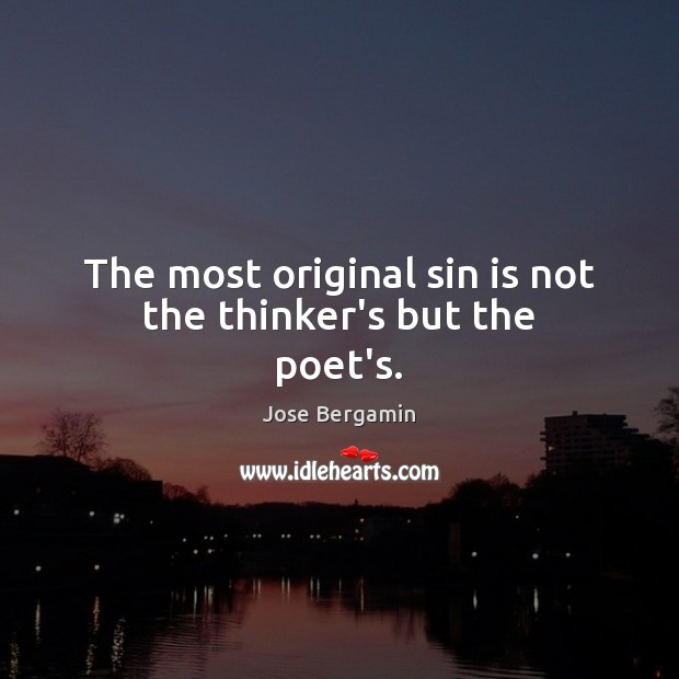 The most original sin is not the thinker's but the poet's. Image
