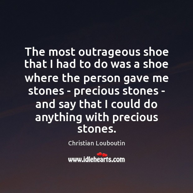The most outrageous shoe that I had to do was a shoe Christian Louboutin Picture Quote