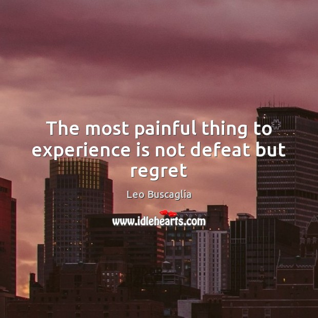 Image, The most painful thing to experience is not defeat but regret