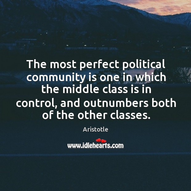 The most perfect political community is one in which the middle class is in control, and Image