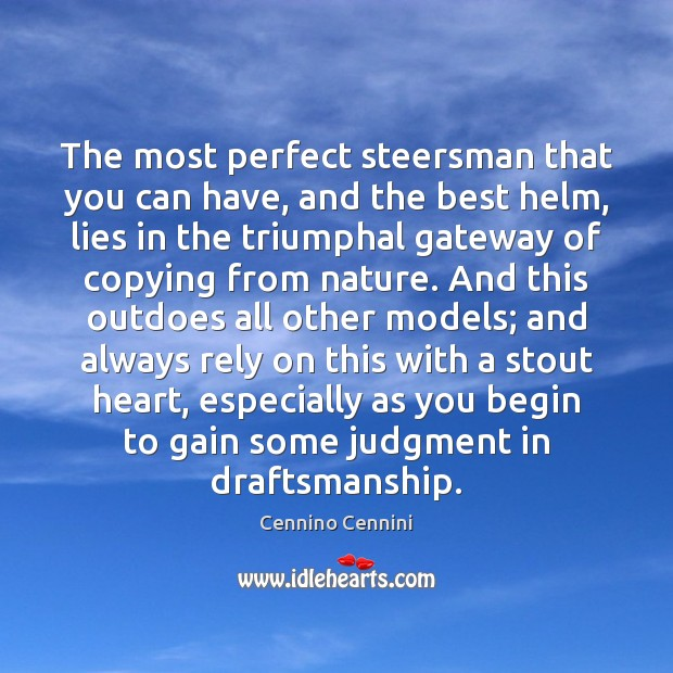 The most perfect steersman that you can have, and the best helm, Cennino Cennini Picture Quote