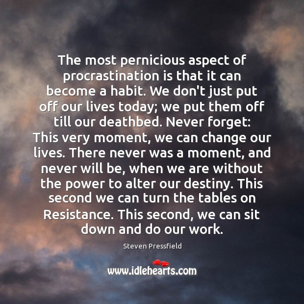 The most pernicious aspect of procrastination is that it can become a Procrastination Quotes Image