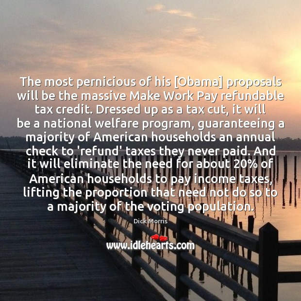 The most pernicious of his [Obama] proposals will be the massive Make Dick Morris Picture Quote