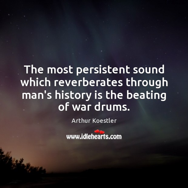 Image, The most persistent sound which reverberates through man's history is the beating