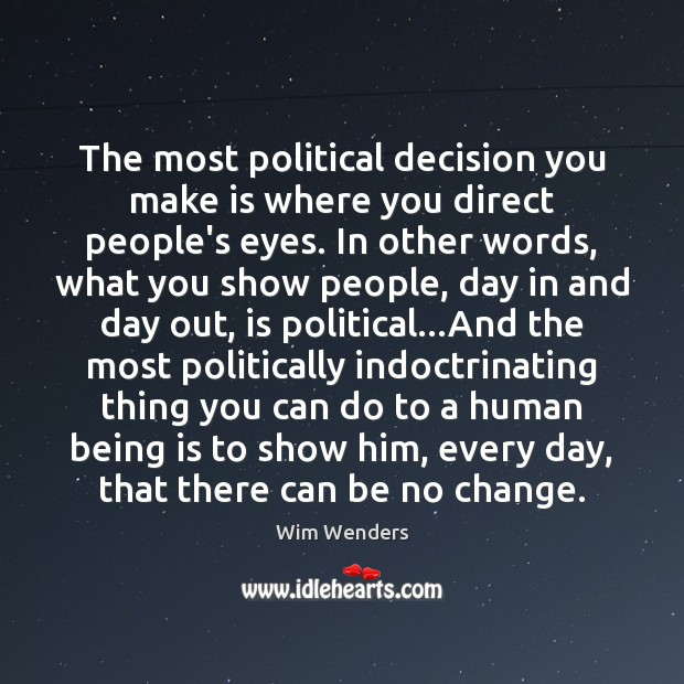 The most political decision you make is where you direct people's eyes. Image