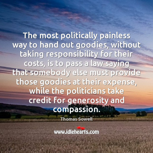 The most politically painless way to hand out goodies, without taking responsibility Thomas Sowell Picture Quote