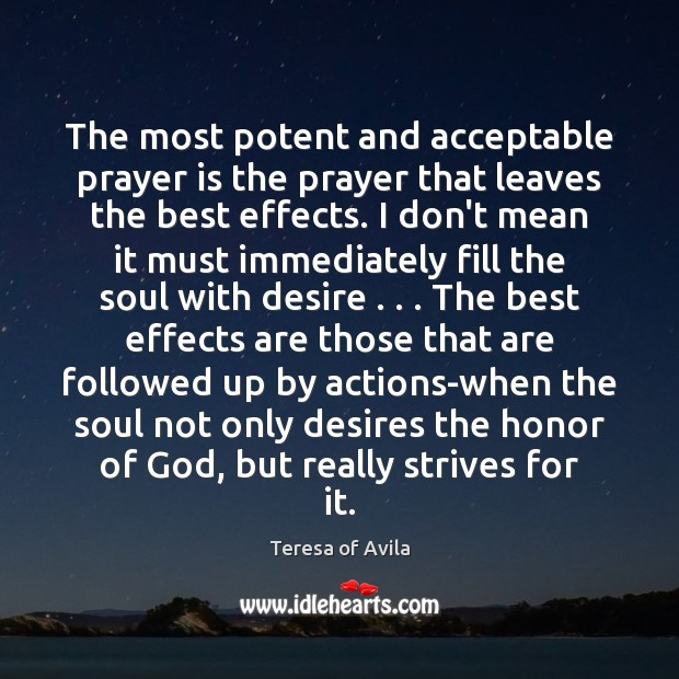 The most potent and acceptable prayer is the prayer that leaves the Teresa of Avila Picture Quote