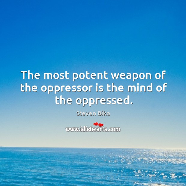 The most potent weapon of the oppressor is the mind of the oppressed. Steven Biko Picture Quote