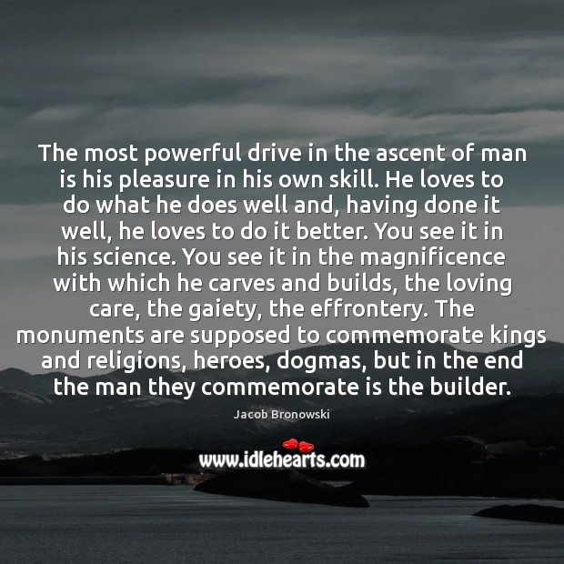Image, The most powerful drive in the ascent of man is his pleasure