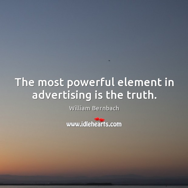 The most powerful element in advertising is the truth. William Bernbach Picture Quote