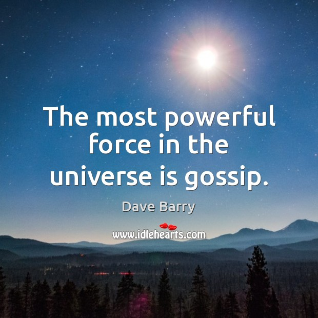 Image, The most powerful force in the universe is gossip.