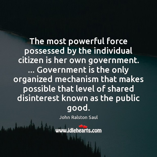 The most powerful force possessed by the individual citizen is her own Image