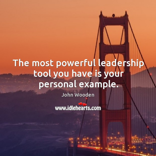 The most powerful leadership tool you have is your personal example. Image