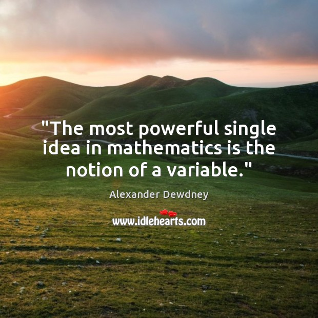 "Image, ""The most powerful single idea in mathematics is the notion of a variable."""